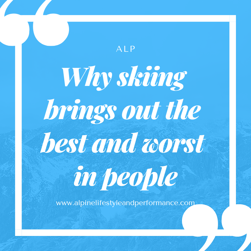 Skiing brings out the best and worst in people